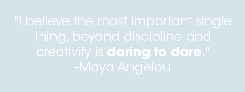 "Mindful Monday // Ella Frances // ""I believe the most important single thing, beyond discipline and creativity is daring to dare."" -Maya Angelou"